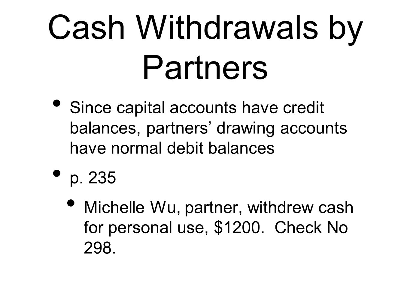 Cash Withdrawals by Partners Since capital accounts have credit balances, partners' drawing accounts have normal debit balances p. 235 Michelle Wu, pa