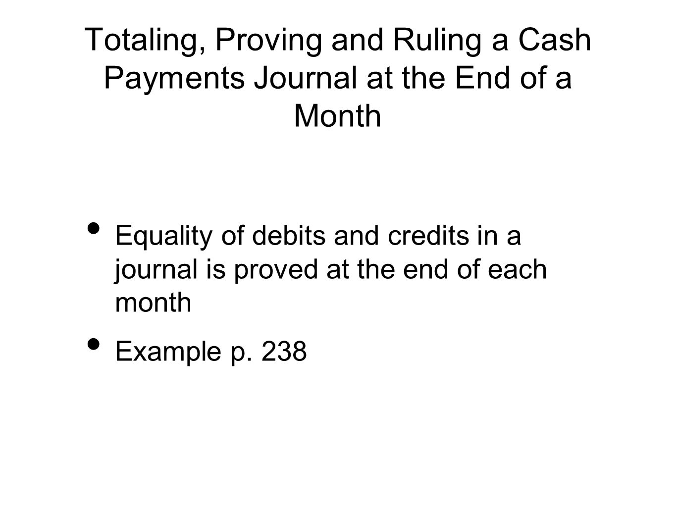 Totaling, Proving and Ruling a Cash Payments Journal at the End of a Month Equality of debits and credits in a journal is proved at the end of each mo