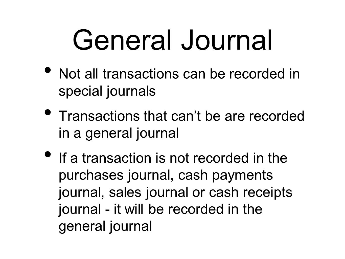 General Journal Not all transactions can be recorded in special journals Transactions that can't be are recorded in a general journal If a transaction
