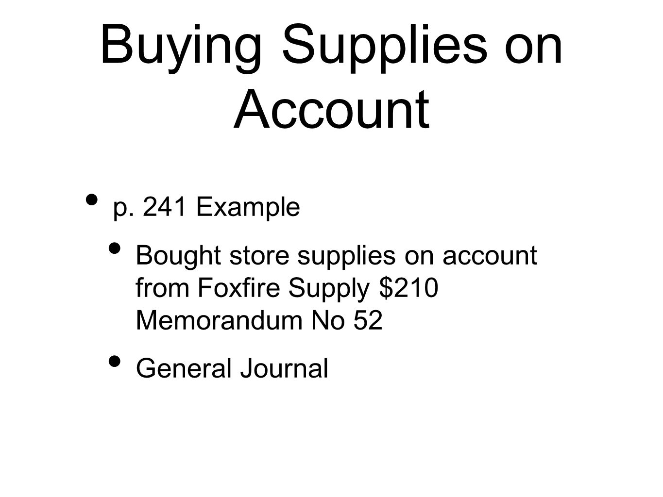Buying Supplies on Account p. 241 Example Bought store supplies on account from Foxfire Supply $210 Memorandum No 52 General Journal