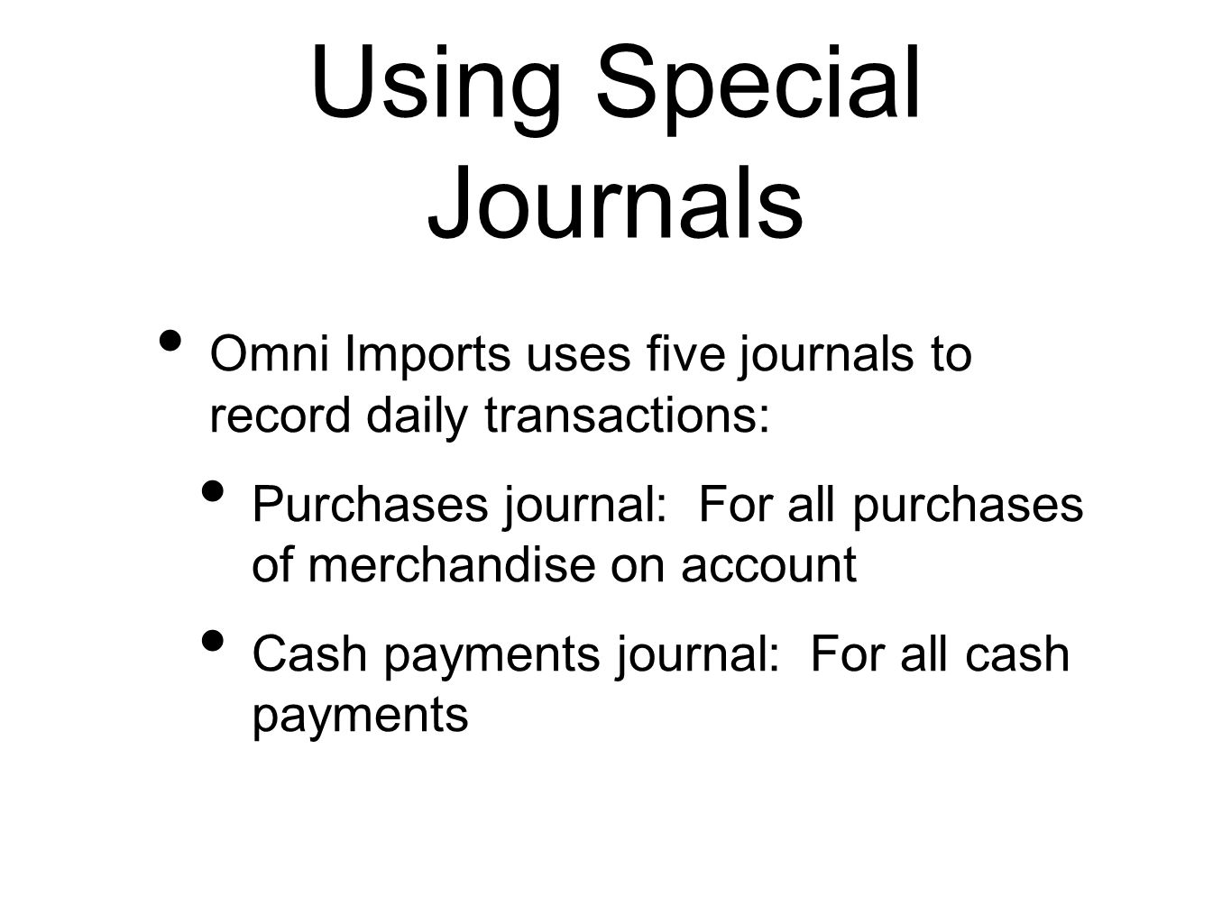Using Special Journals Omni Imports uses five journals to record daily transactions: Purchases journal: For all purchases of merchandise on account Ca