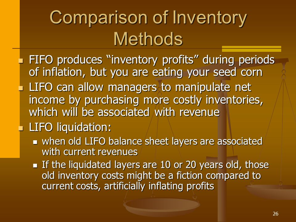 """26 Comparison of Inventory Methods FIFO produces """"inventory profits"""" during periods of inflation, but you are eating your seed corn FIFO produces """"inv"""