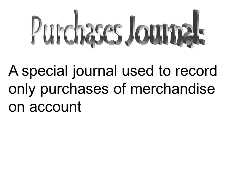 A special journal used to record only purchases of merchandise on account