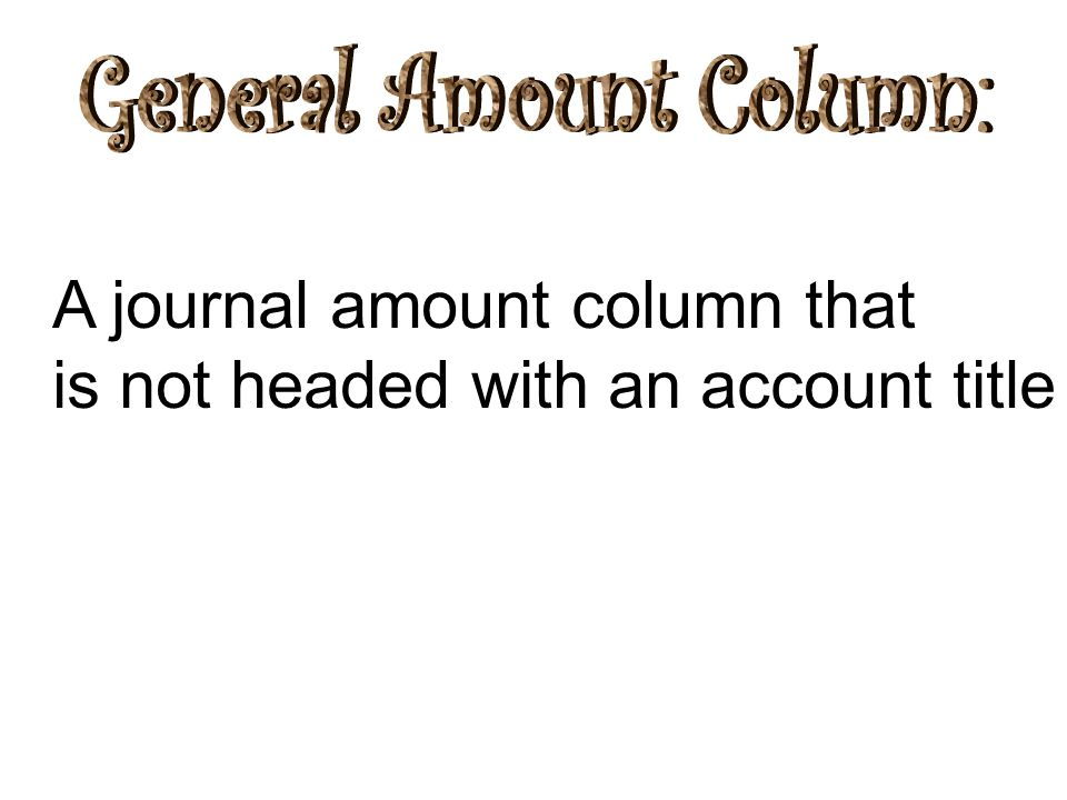 A journal amount column that is not headed with an account title