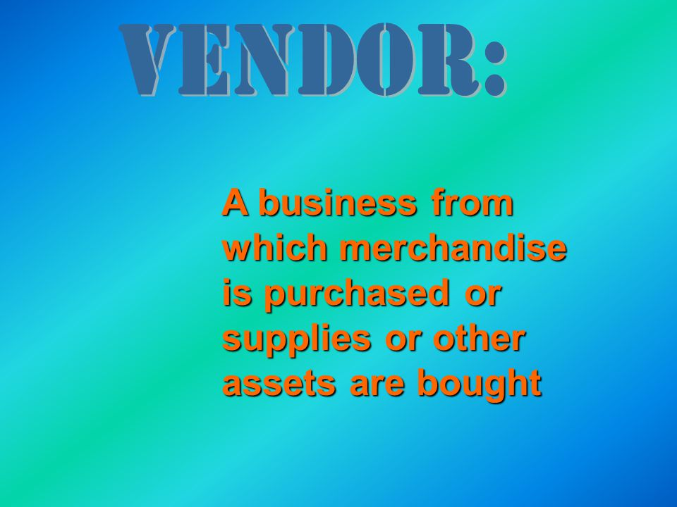 A business from which merchandise is purchased or supplies or other assets are bought