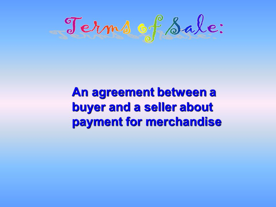 An agreement between a buyer and a seller about payment for merchandise