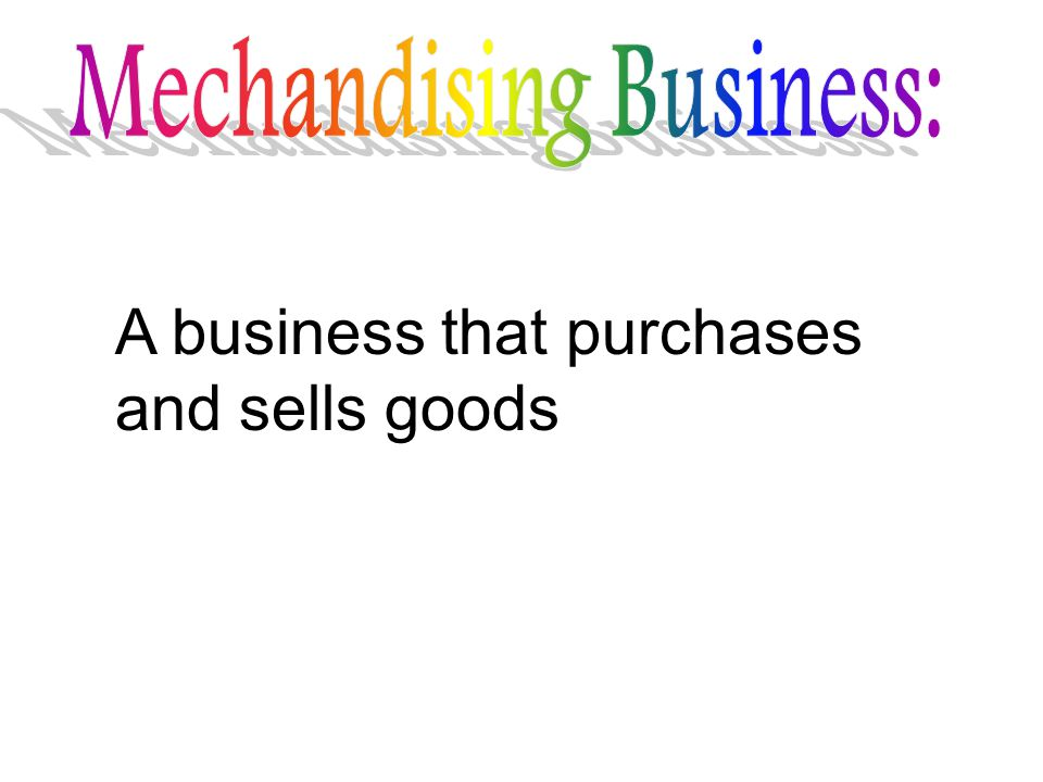 A business that purchases and sells goods