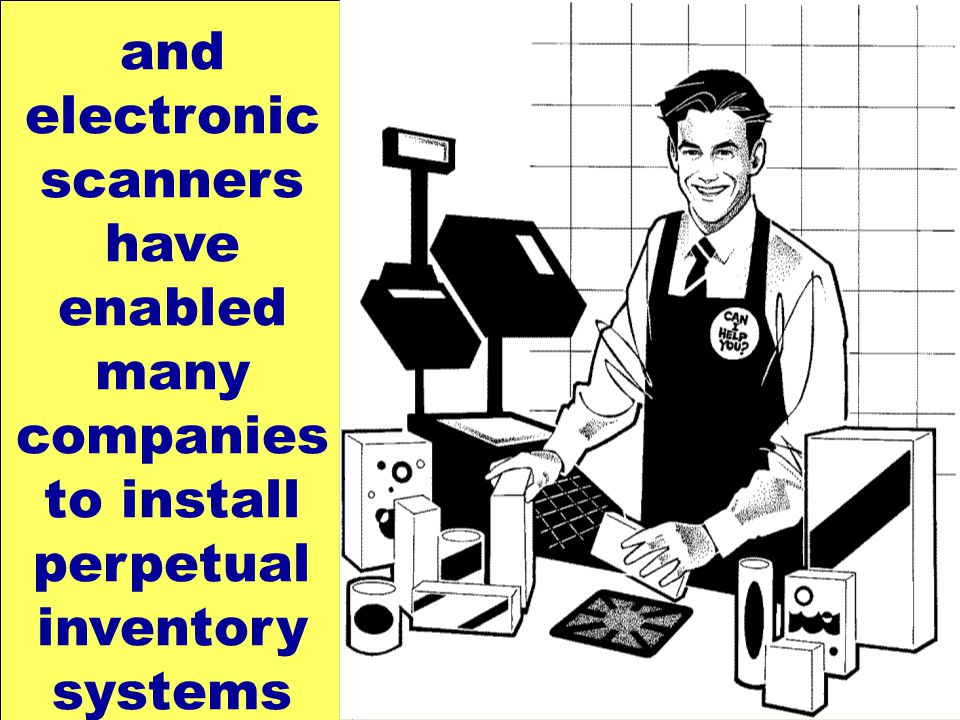 15 and electronic scanners have enabled many companies to install perpetual inventory systems