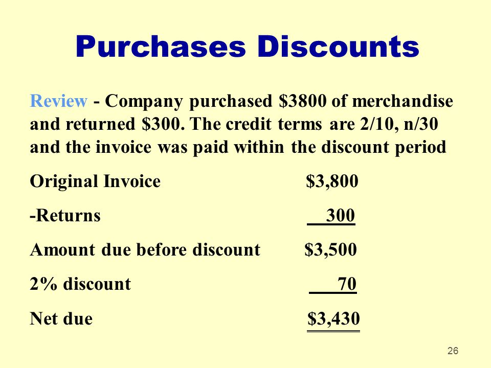 26 Purchases Discounts Review - Company purchased $3800 of merchandise and returned $300. The credit terms are 2/10, n/30 and the invoice was paid wit