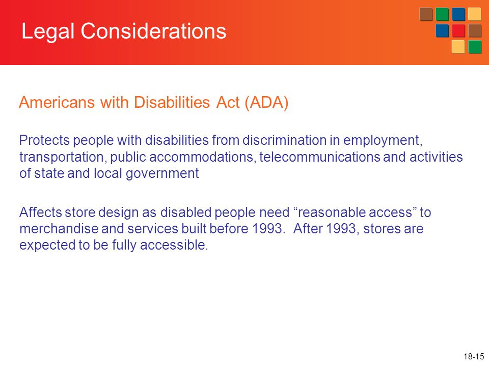 18-15 Legal Considerations Americans with Disabilities Act (ADA) Protects people with disabilities from discrimination in employment, transportation,