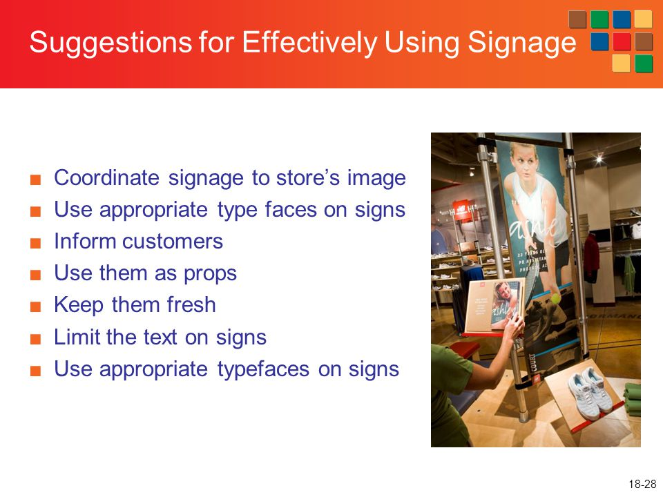 18-28 Suggestions for Effectively Using Signage ■Coordinate signage to store's image ■Use appropriate type faces on signs ■Inform customers ■Use them