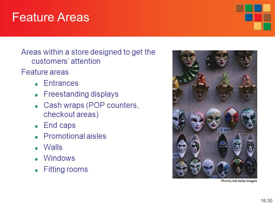 18-30 Feature Areas Areas within a store designed to get the customers' attention Feature areas Entrances Freestanding displays Cash wraps (POP counte