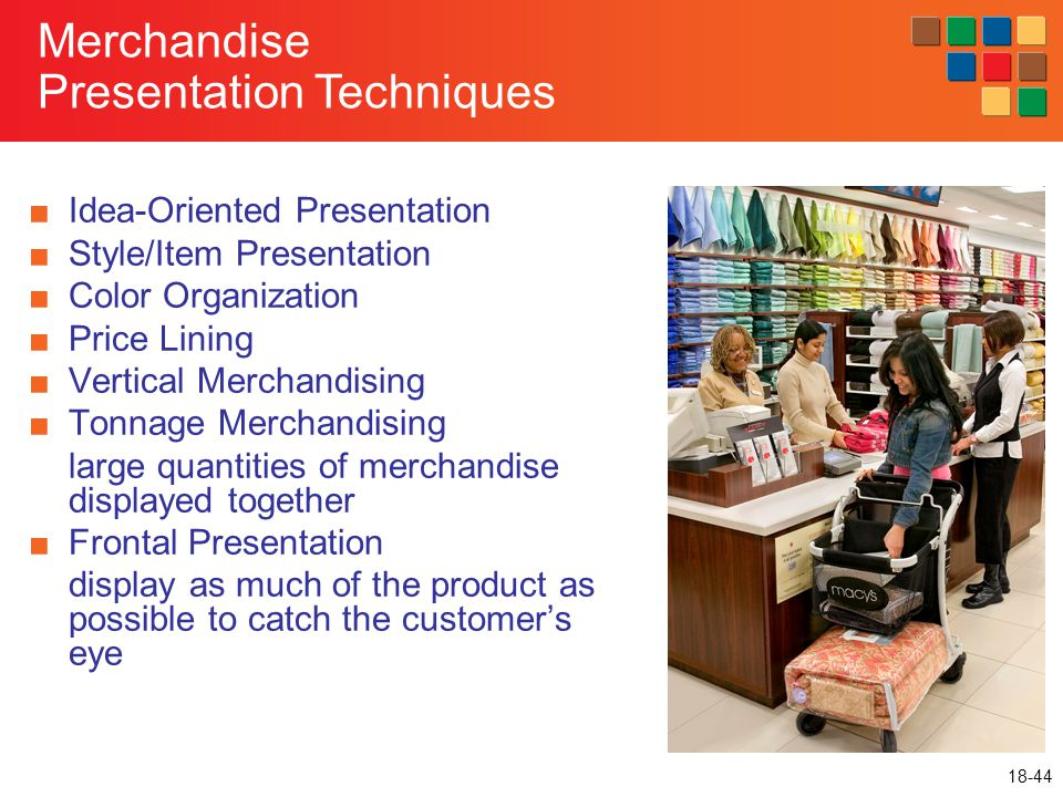 18-44 Merchandise Presentation Techniques ■Idea-Oriented Presentation ■Style/Item Presentation ■Color Organization ■Price Lining ■Vertical Merchandisi