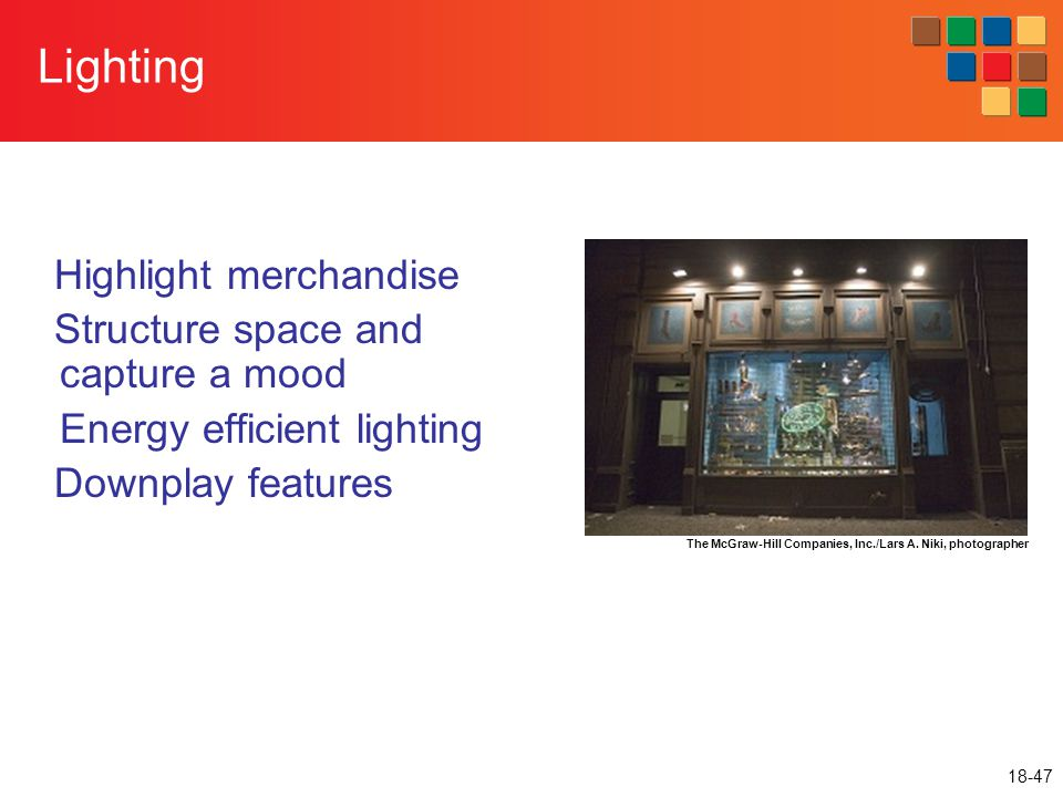 18-47 Lighting Highlight merchandise Structure space and capture a mood Energy efficient lighting Downplay features The McGraw-Hill Companies, Inc./La