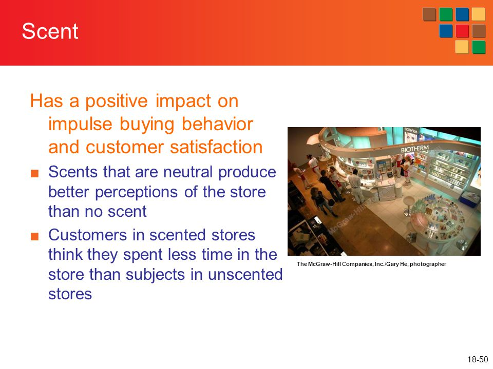 18-50 Scent Has a positive impact on impulse buying behavior and customer satisfaction ■Scents that are neutral produce better perceptions of the stor