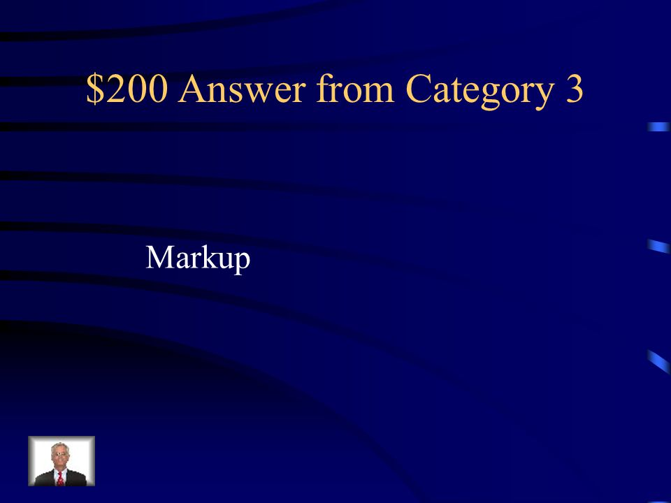 $200 Question from Category 3 The amount added to the cost of merchandise to establish the selling price