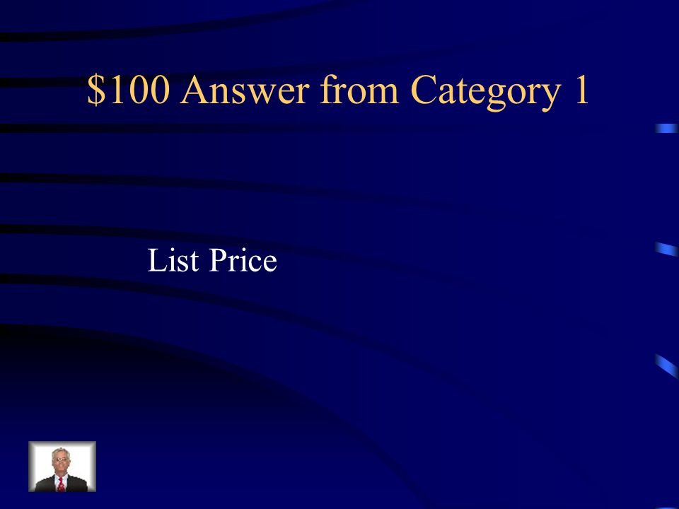 $100 Question The retail price listed in a catalog or on an Internet site