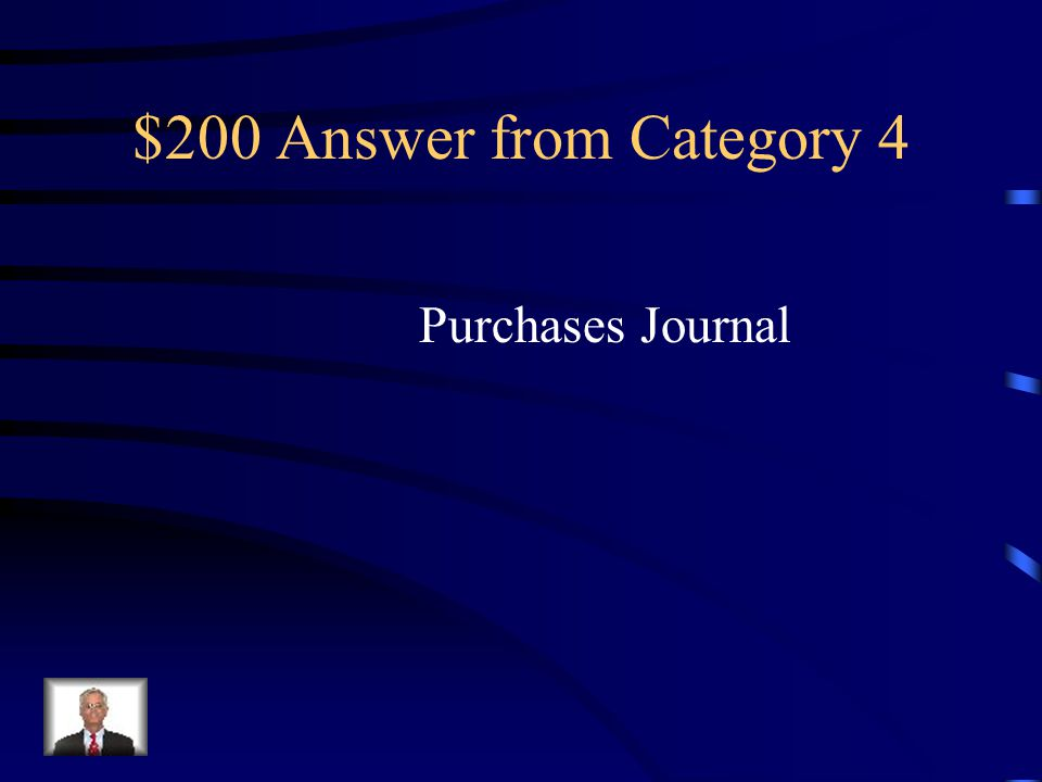 $200 Question from Category 4 A special journal used to record only purchases of merchandise on account
