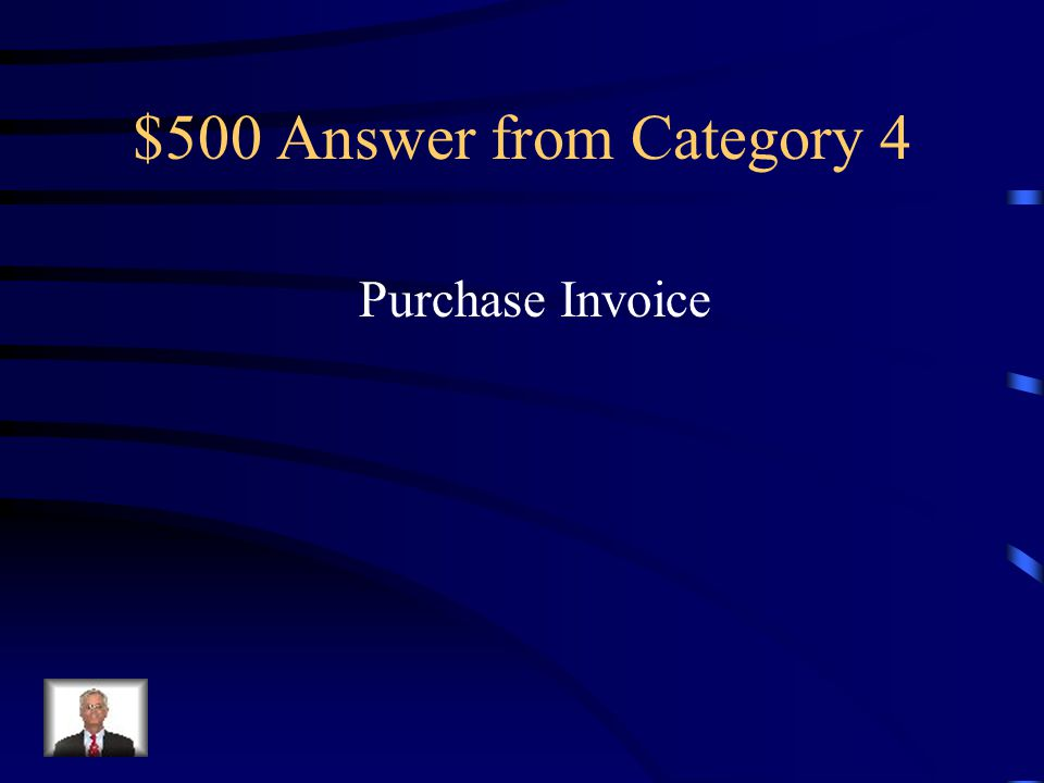 $500 Question from Category 4 An invoice used as a source document for recording a purchase on account transaction