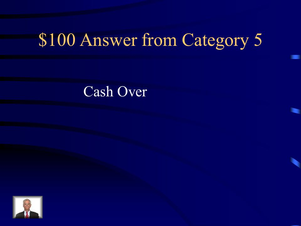 $100 Question from Category 5 A petty cash on hand amount that is more than recorded amount