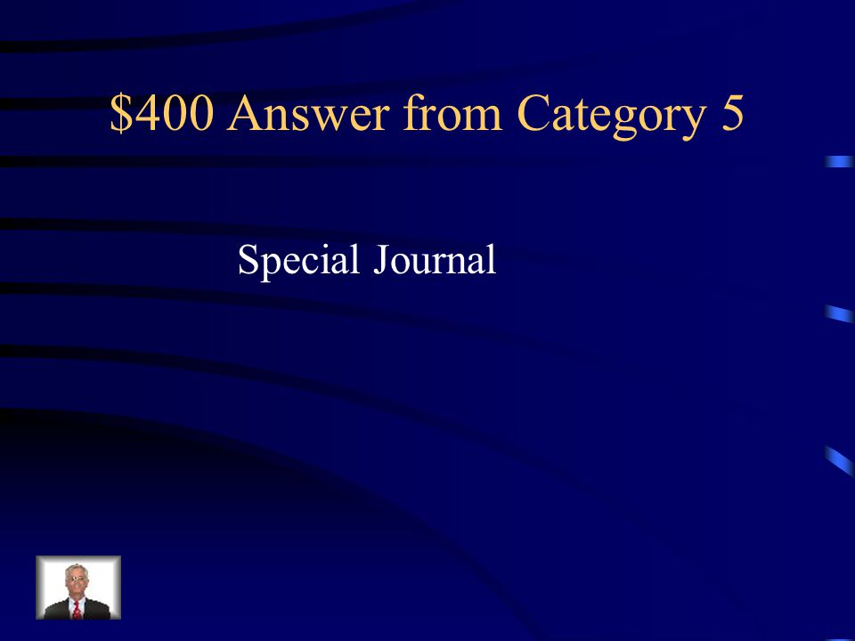 $400 Question from Category 5 A journal used to record only one kind of transaction