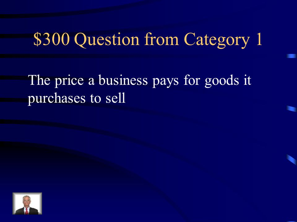 $300 Question from Category 4 A business from which merchandise is purchased or supplies or other assets are bought