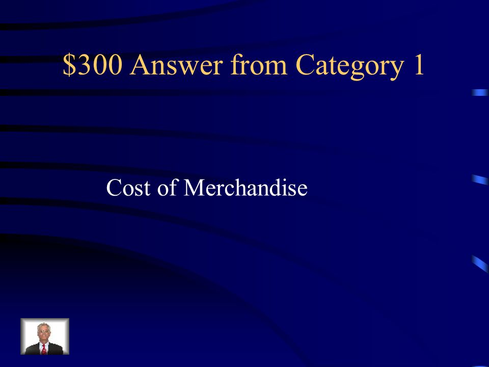 $300 Answer from Category 1 Cost of Merchandise