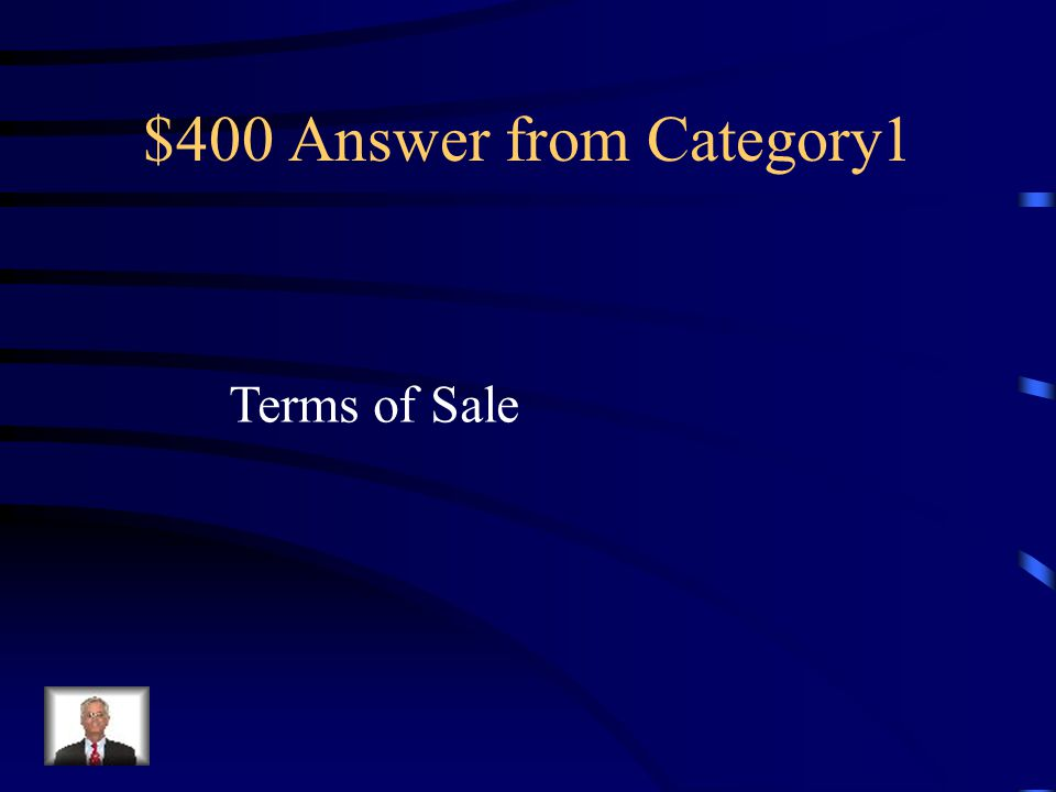 $400 Question from Category 1 An agreement between a buyer and a seller about payment for merchandise