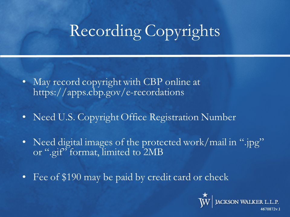Recording Copyrights May record copyright with CBP online at https://apps.cbp.gov/e-recordations Need U.S.