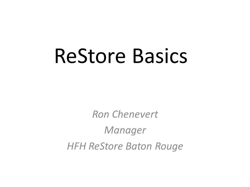 ReStore Basics Ron Chenevert Manager HFH ReStore Baton Rouge