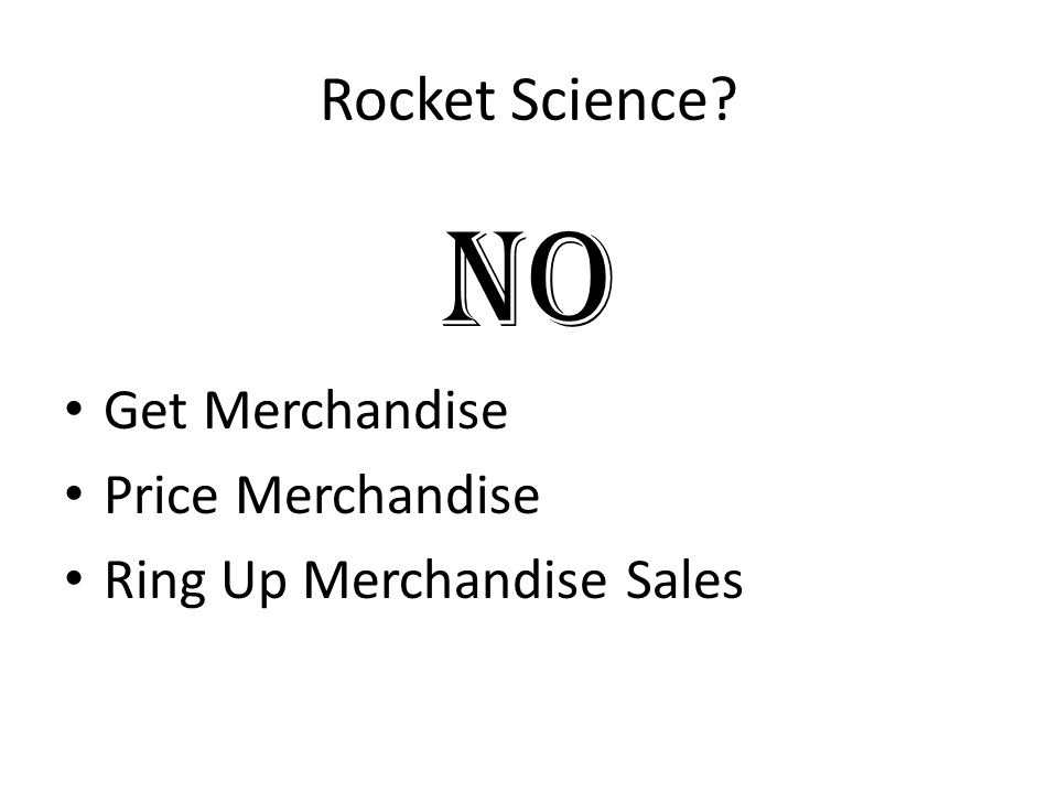 Rocket Science NO Get Merchandise Price Merchandise Ring Up Merchandise Sales