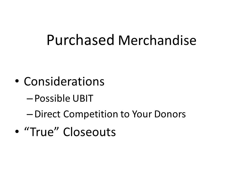 Purchased Merchandise Considerations – Possible UBIT – Direct Competition to Your Donors True Closeouts