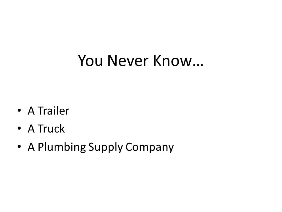 You Never Know… A Trailer A Truck A Plumbing Supply Company