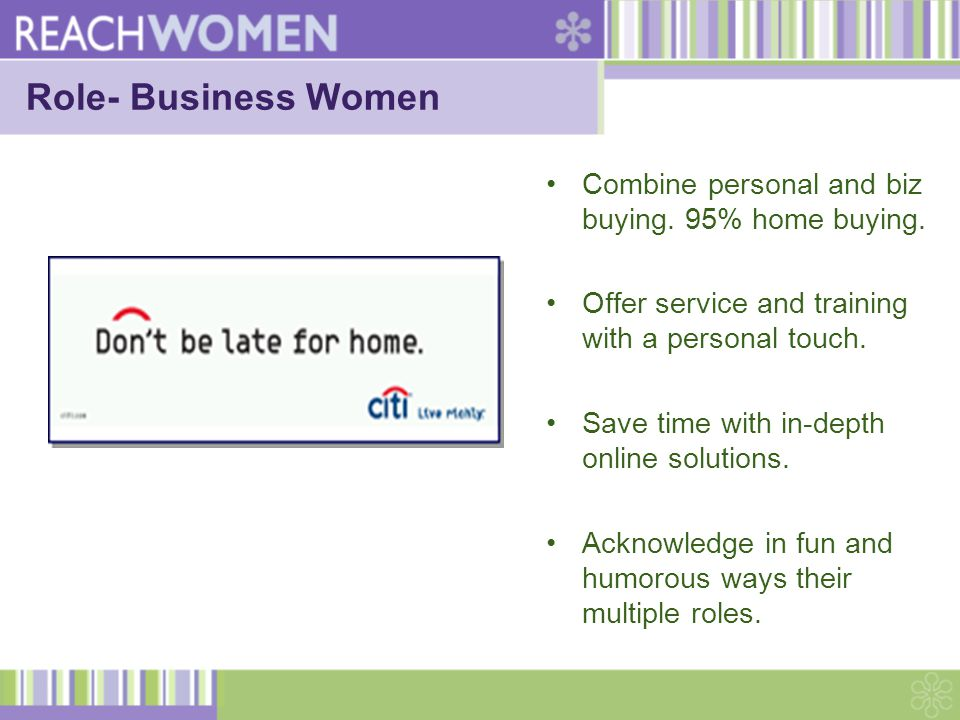 Role- Business Women Combine personal and biz buying.
