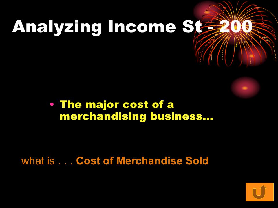 Analyzing Income St - 200 The major cost of a merchandising business… what is... Cost of Merchandise Sold