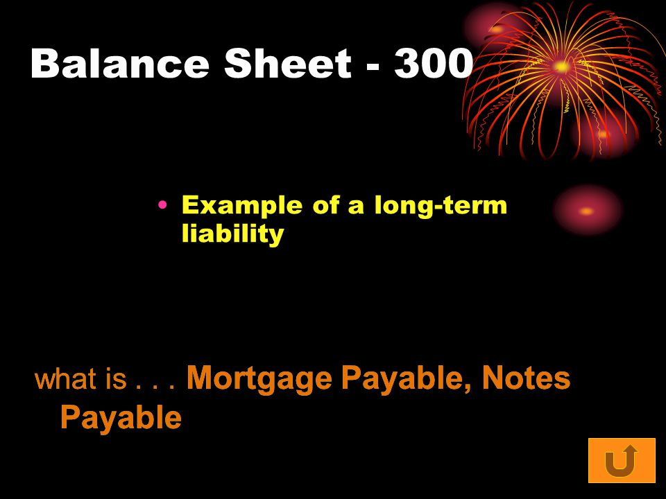 Balance Sheet - 300 Example of a long-term liability what is... Mortgage Payable, Notes Payable