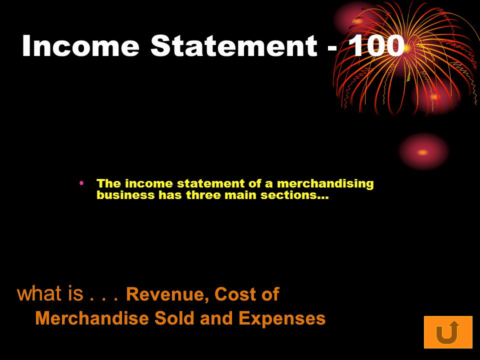 Income Statement - 100 The income statement of a merchandising business has three main sections… what is... Revenue, Cost of Merchandise Sold and Expe