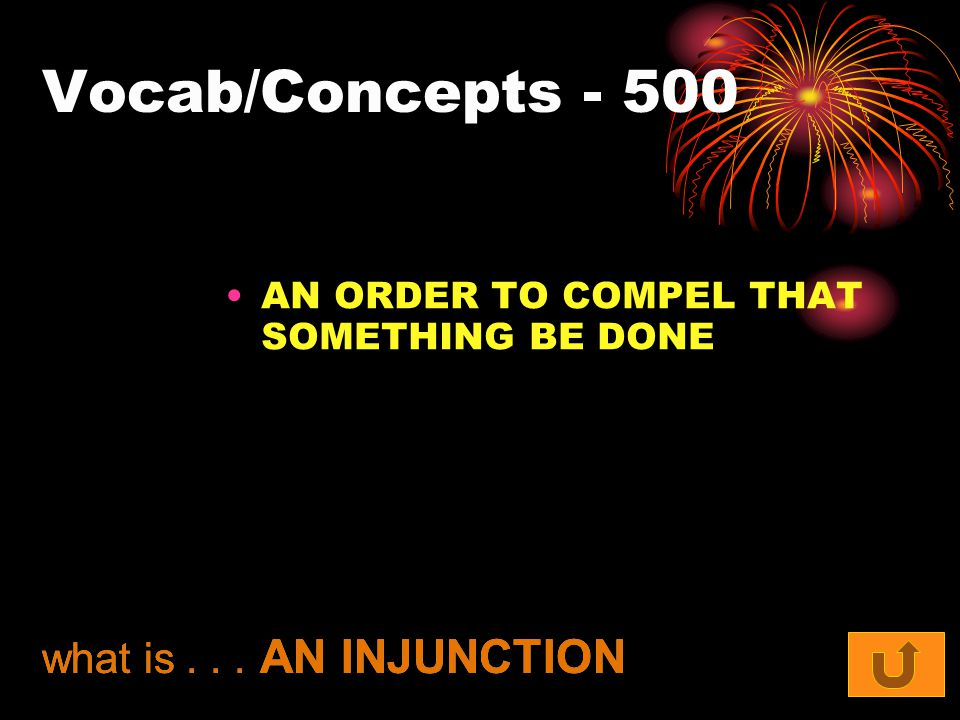 Vocab/Concepts - 500 AN ORDER TO COMPEL THAT SOMETHING BE DONE what is... AN INJUNCTION