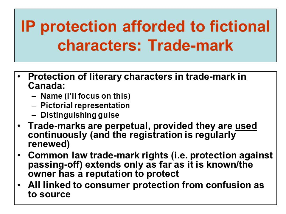IP protection afforded to fictional characters: Trade-mark Protection of literary characters in trade-mark in Canada: –Name (I'll focus on this) –Pict