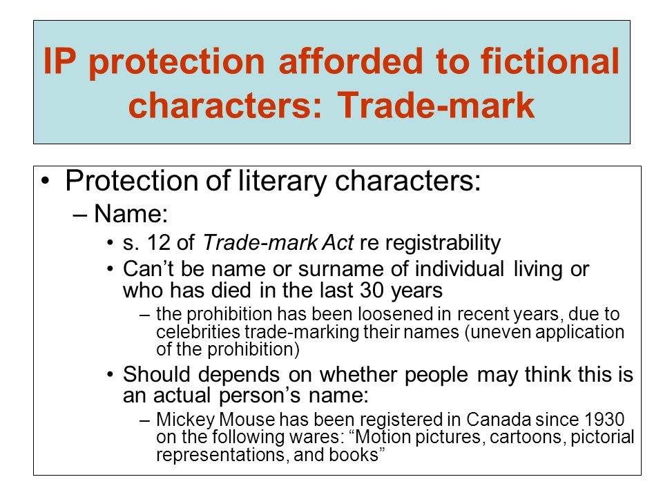 IP protection afforded to fictional characters: Trade-mark Protection of literary characters: –Name: s.