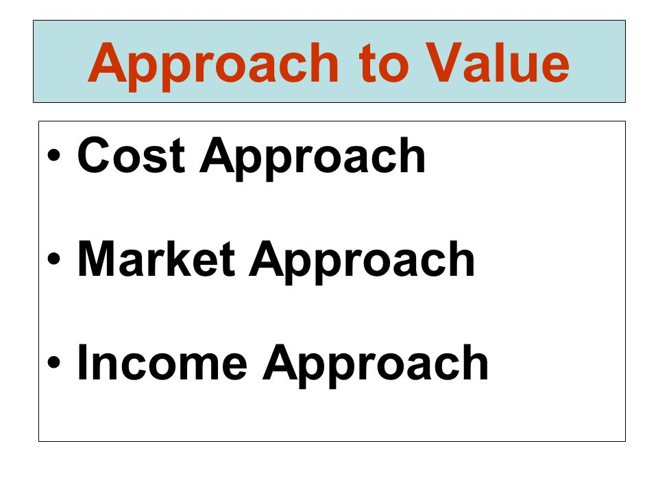 Approach to Value Cost Approach Market Approach Income Approach