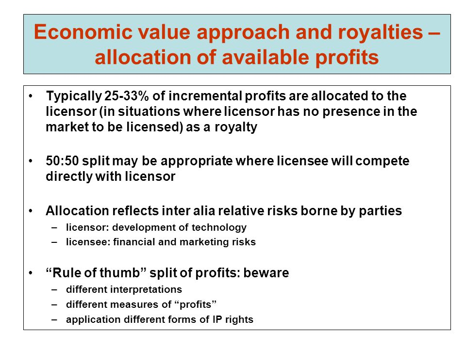 Economic value approach and royalties – allocation of available profits Typically 25-33% of incremental profits are allocated to the licensor (in situ