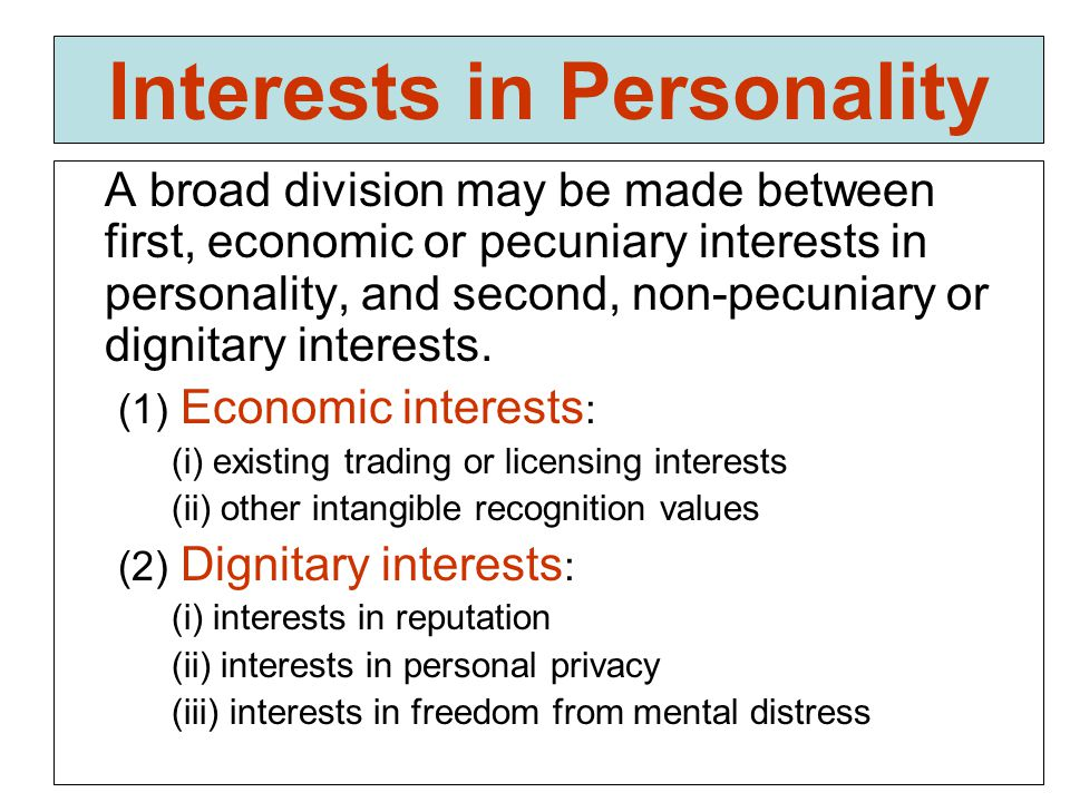 Interests in Personality A broad division may be made between first, economic or pecuniary interests in personality, and second, non-pecuniary or dignitary interests.