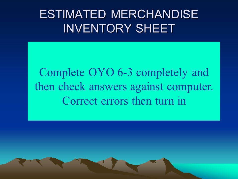 ESTIMATED MERCHANDISE INVENTORY SHEET Complete OYO 6-3 completely and then check answers against computer.