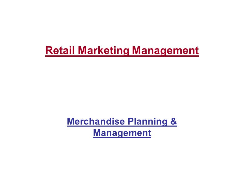 Merchandising Merchandise Management Analysis, planning, acquisition, handling & control of the merchandise investments of a retail operation Analysis Identifying needs and wants of customers in order to buy the correct merchandise Planning Timing of purchase to ensure merchandise availability in time of season & availability Merchandising is the heartbeat of retailing.
