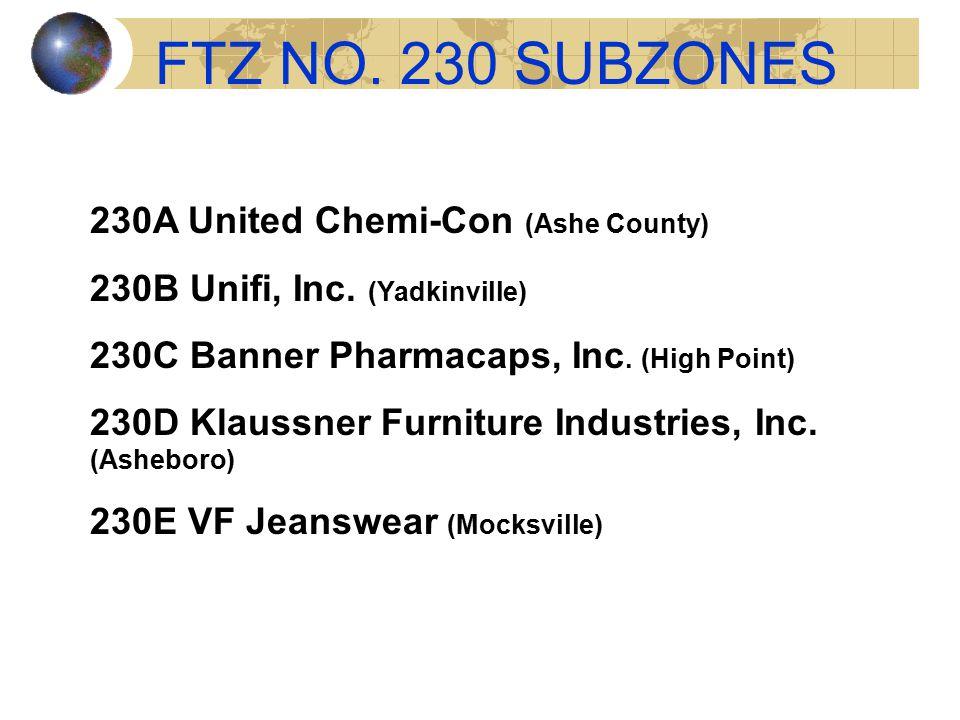FTZ NO.230 SUBZONES 230A United Chemi-Con (Ashe County) 230B Unifi, Inc.