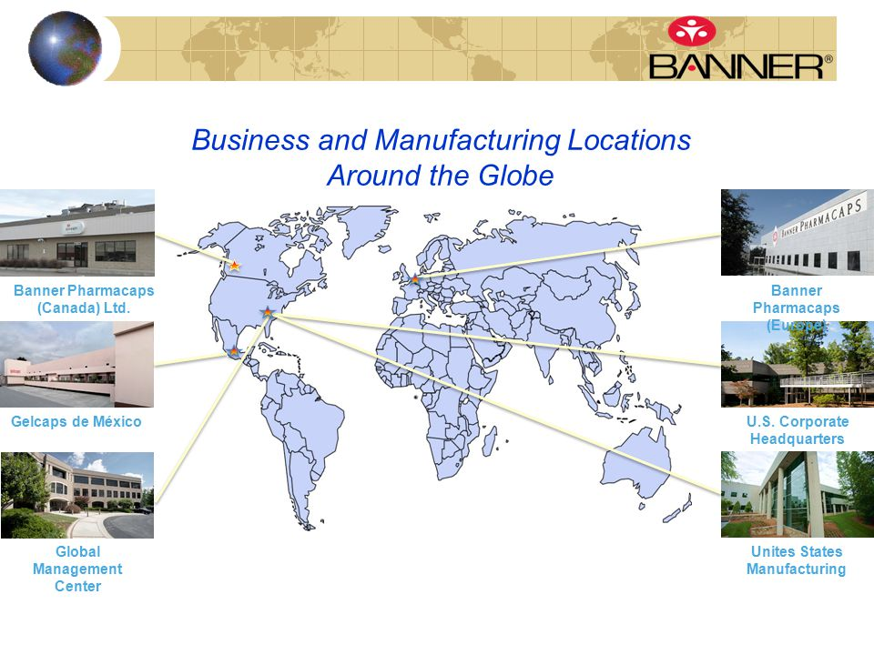 Business and Manufacturing Locations Around the Globe Global Management Center Gelcaps de México Banner Pharmacaps (Canada) Ltd.