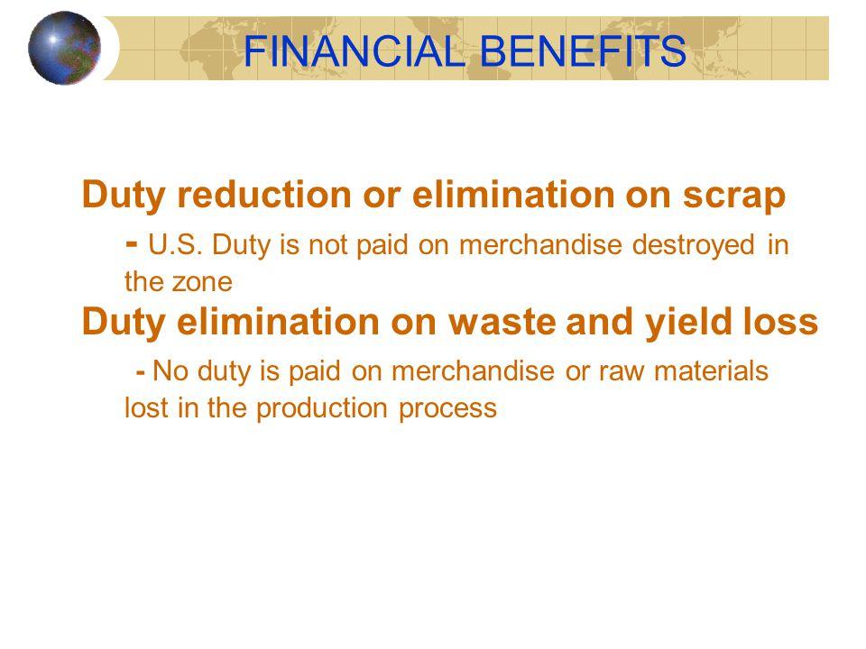FINANCIAL BENEFITS Duty reduction or elimination on scrap - U.S.