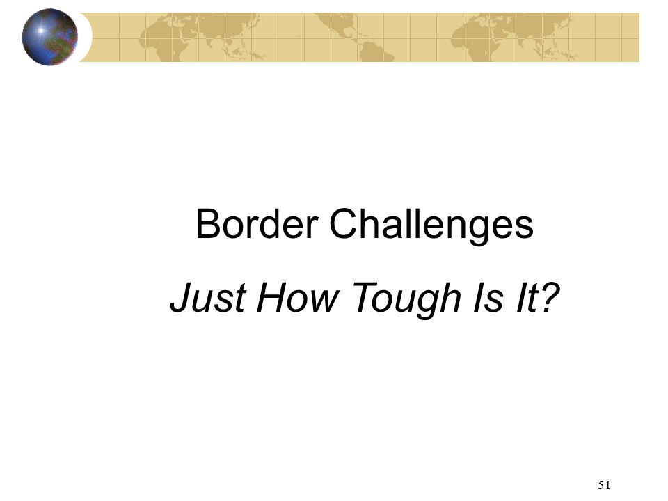 51 Border Challenges Just How Tough Is It?