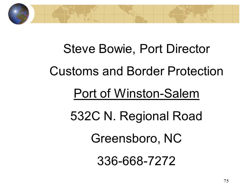 75 Steve Bowie, Port Director Customs and Border Protection Port of Winston-Salem 532C N.